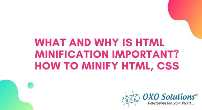 What and Why is HTML Minification Important? How to Minify HTML, CSS