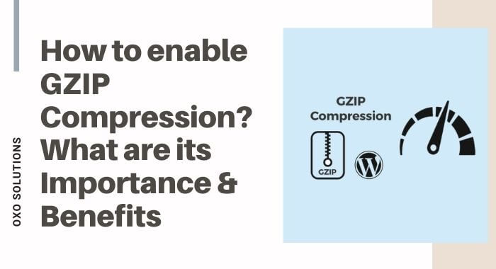 How-to-Enable-GZIP-compression-its-Importance-and-Benefits-oxo-solution-digital-marketing-sompany