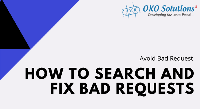 Avoid Bad Requests-How to search and fix Bad Request