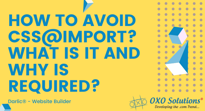 How to avoid CSS@import? What is it and Why is Required-oxo-solution-digital-marketing-sompany